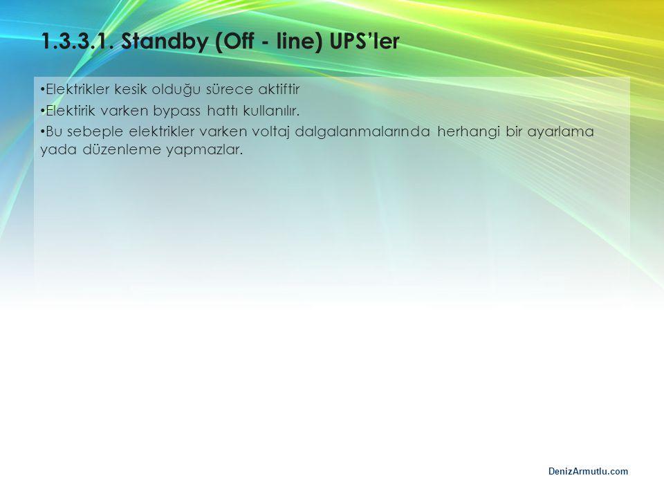 DenizArmutlu.com 1.3.3.1. Standby (Off - line) UPS'ler Elektrikler kesik olduğu sürece aktiftir Elektirik varken bypass hattı kullanılır. Bu sebeple e
