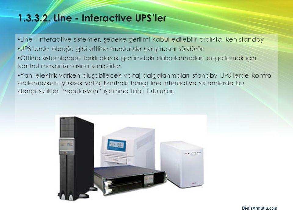 DenizArmutlu.com 1.3.3.2. Line - Interactive UPS'ler Line - interactive sistemler, şebeke gerilimi kabul edilebilir aralıkta iken standby UPS'lerde ol