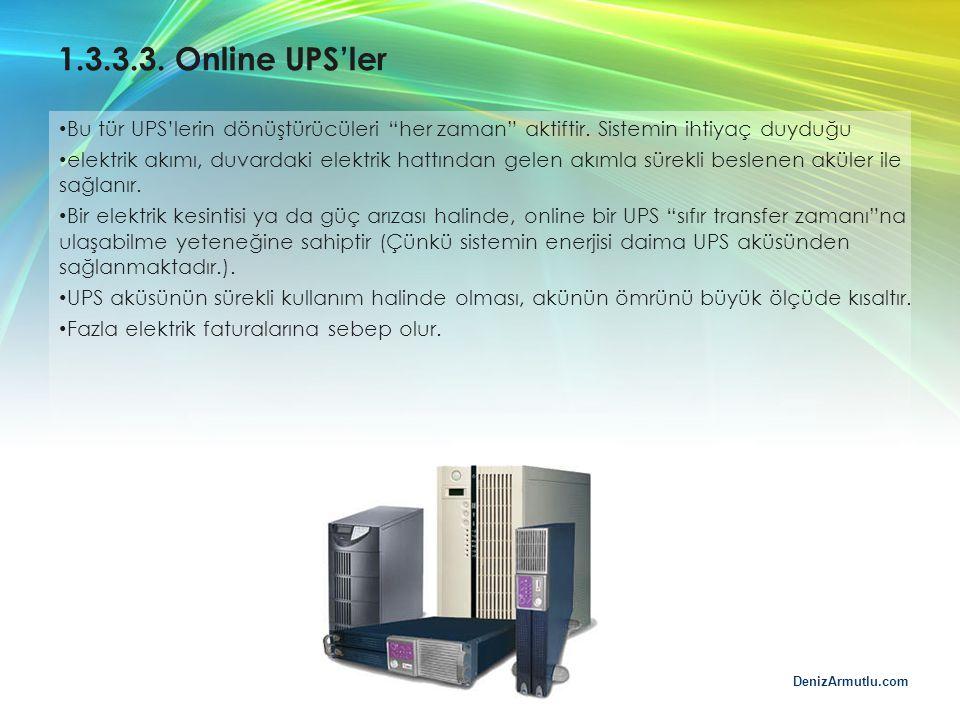 """DenizArmutlu.com 1.3.3.3. Online UPS'ler Bu tür UPS'lerin dönüştürücüleri """"her zaman"""" aktiftir. Sistemin ihtiyaç duyduğu elektrik akımı, duvardaki ele"""