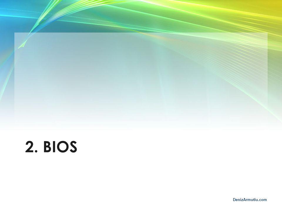 DenizArmutlu.com 2. BIOS