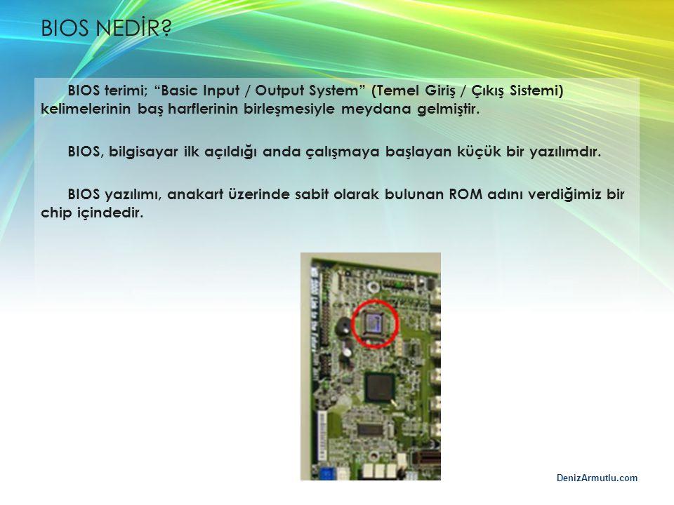 """DenizArmutlu.com BIOS NEDİR? BIOS terimi; """"Basic Input / Output System"""" (Temel Giriş / Çıkış Sistemi) kelimelerinin baş harflerinin birleşmesiyle meyd"""