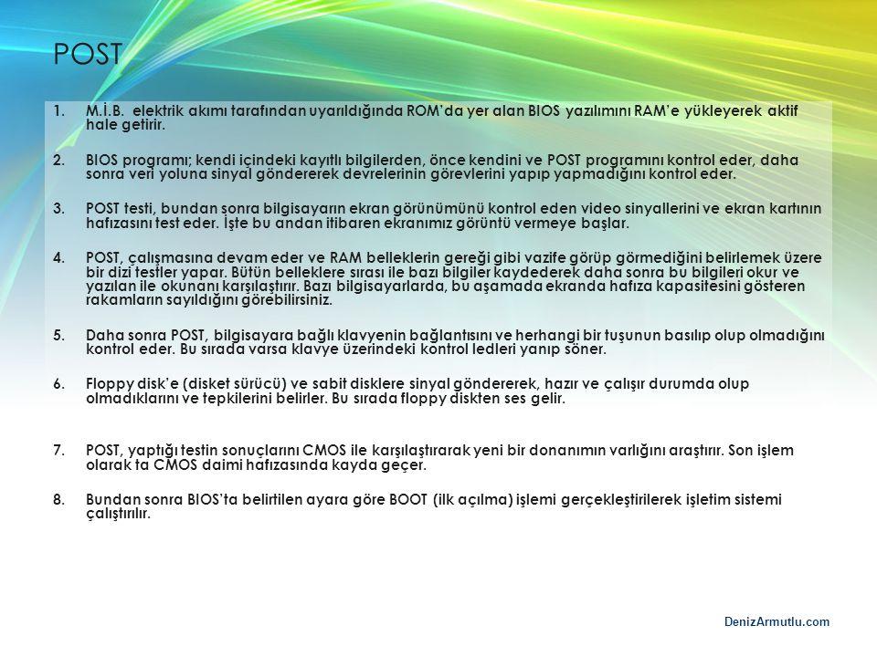 DenizArmutlu.com POST 1.M.İ.B. elektrik akımı tarafından uyarıldığında ROM'da yer alan BIOS yazılımını RAM'e yükleyerek aktif hale getirir. 2.BIOS pro