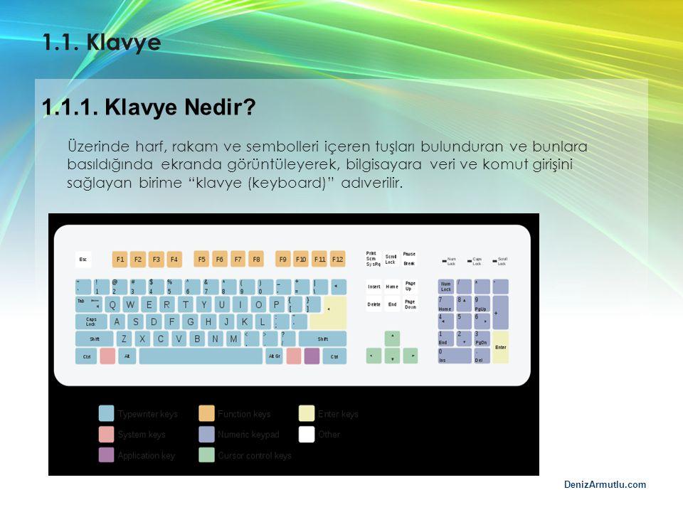 DenizArmutlu.com 1.1. Klavye Üzerinde harf, rakam ve sembolleri içeren tuşları bulunduran ve bunlara basıldığında ekranda görüntüleyerek, bilgisayara