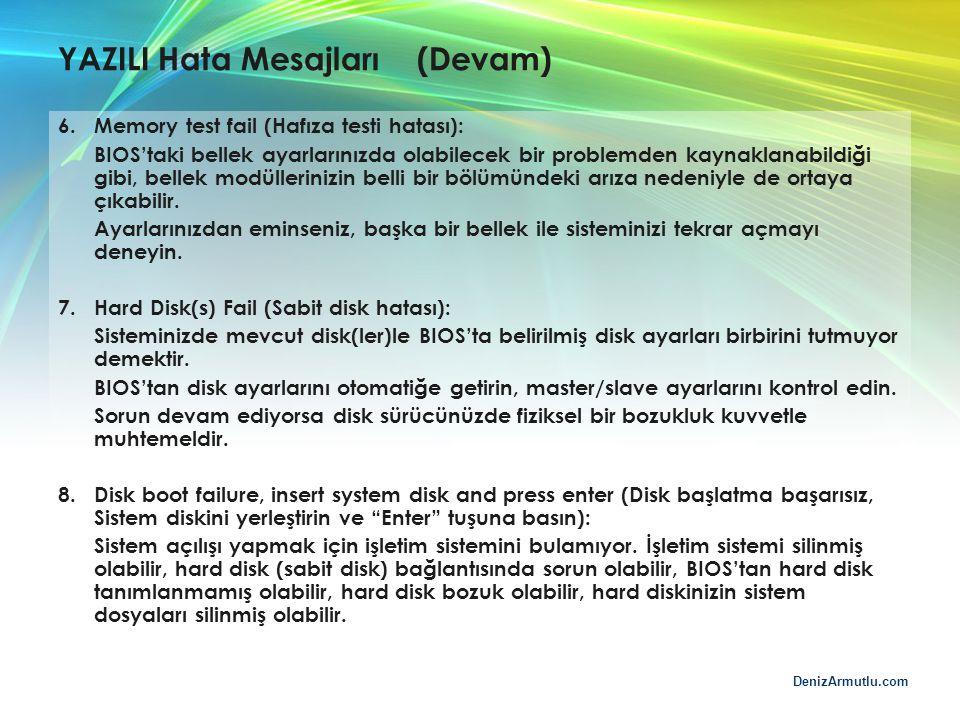 DenizArmutlu.com YAZILI Hata Mesajları (Devam) 6. Memory test fail (Hafıza testi hatası): BIOS'taki bellek ayarlarınızda olabilecek bir problemden kay