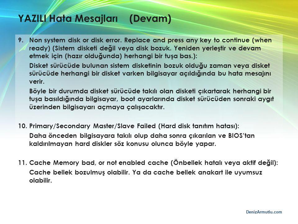 DenizArmutlu.com YAZILI Hata Mesajları (Devam) 9. Non system disk or disk error. Replace and press any key to continue (when ready) (Sistem disketi de