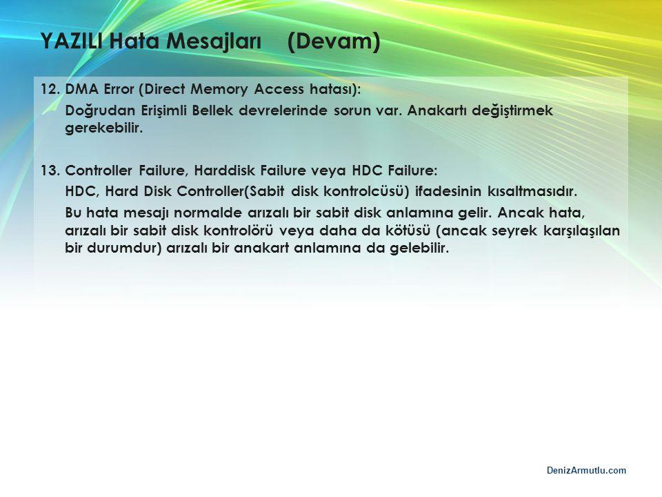 DenizArmutlu.com YAZILI Hata Mesajları (Devam) 12.DMA Error (Direct Memory Access hatası): Doğrudan Erişimli Bellek devrelerinde sorun var. Anakartı d