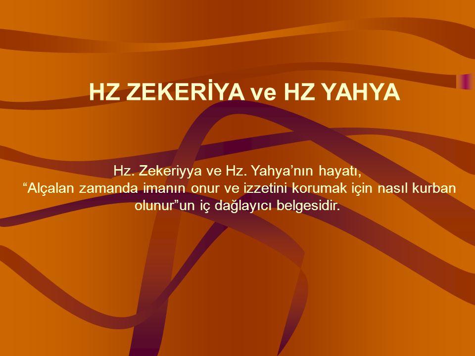 """Hz. Zekeriyya ve Hz. Yahya'nın hayatı, """"Alçalan zamanda imanın onur ve izzetini korumak için nasıl kurban olunur""""un iç dağlayıcı belgesidir. HZ ZEKERİ"""