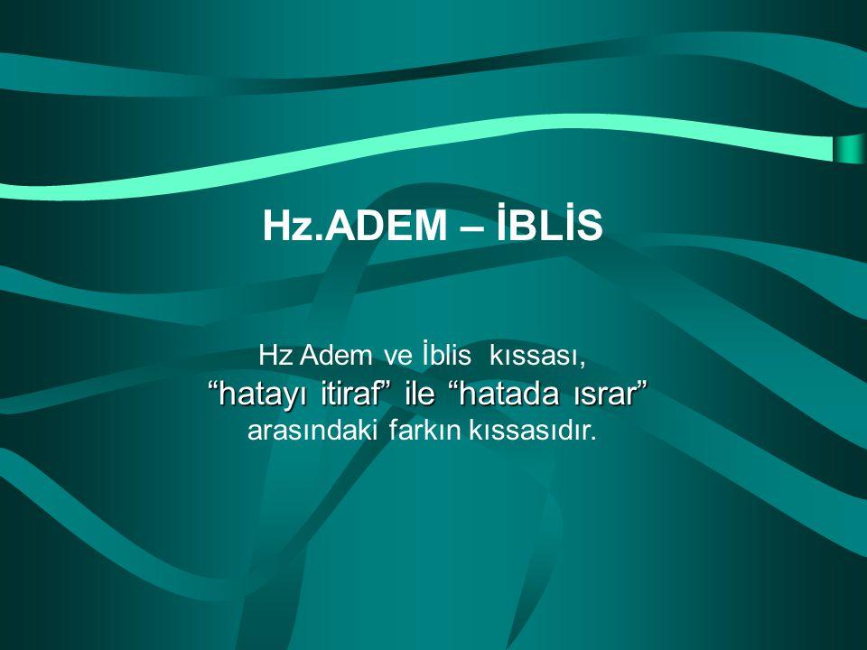"""Hz Adem ve İblis kıssası, """"hatayı itiraf"""" ile """"hatada ısrar"""" """"hatayı itiraf"""" ile """"hatada ısrar"""" arasındaki farkın kıssasıdır. Hz.ADEM – İBLİS"""