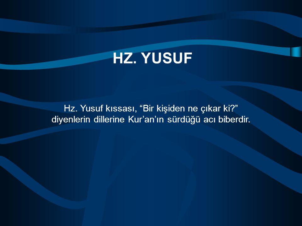 """Hz. Yusuf kıssası, """"Bir kişiden ne çıkar ki?"""" diyenlerin dillerine Kur'an'ın sürdüğü acı biberdir. HZ. YUSUF"""