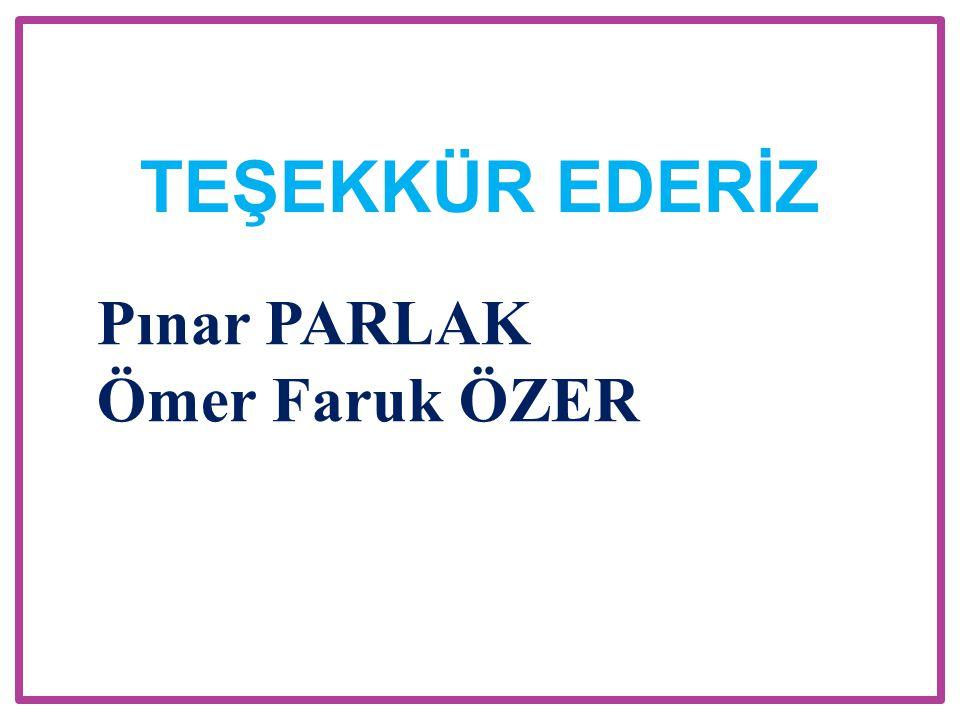 Pınar PARLAK Ömer Faruk ÖZER TEŞEKKÜR EDERİZ