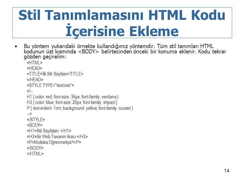14 Stil Tanımlamasını HTML Kodu İçerisine Ekleme Bu yöntem yukarıdaki örnekte kullandığımız yöntemdir. Tüm stil tanımları HTML kodunun üst kısmında be