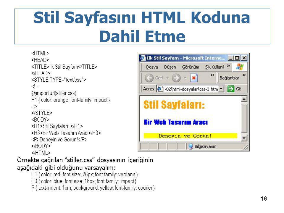 16 Stil Sayfasını HTML Koduna Dahil Etme İlk Stil Sayfam <!-- @import url(stiller.css); H1 { color: orange; font-family: impact } --> Stil Sayfaları: