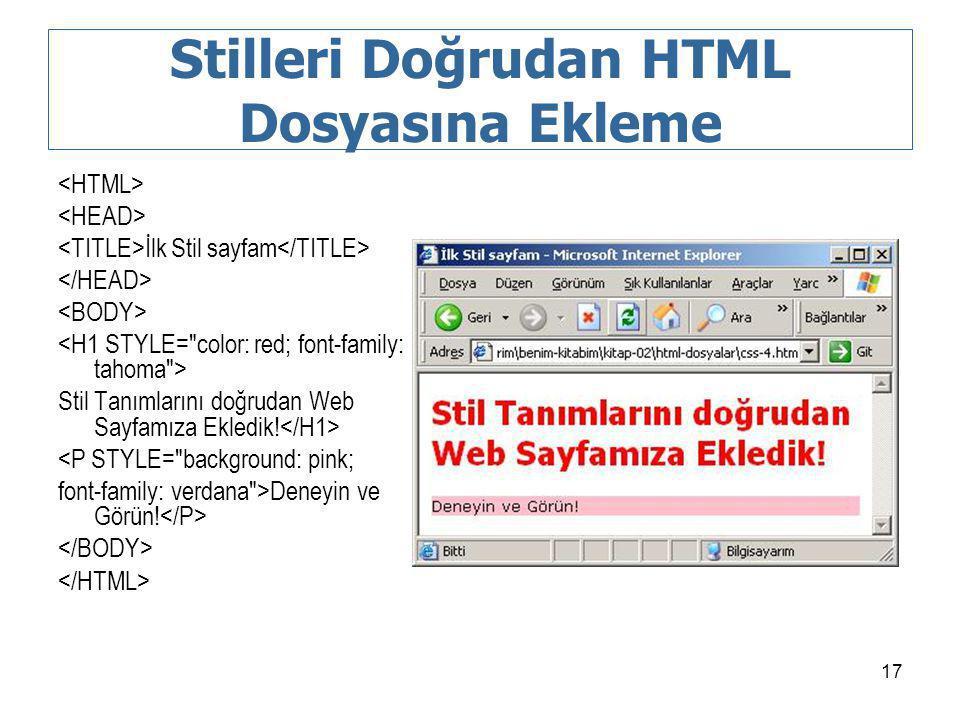17 Stilleri Doğrudan HTML Dosyasına Ekleme İlk Stil sayfam Stil Tanımlarını doğrudan Web Sayfamıza Ekledik! <P STYLE=