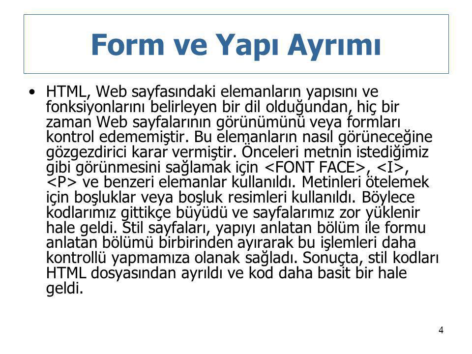 4 Form ve Yapı Ayrımı HTML, Web sayfasındaki elemanların yapısını ve fonksiyonlarını belirleyen bir dil olduğundan, hiç bir zaman Web sayfalarının gör