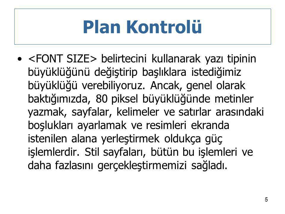 5 Plan Kontrolü belirtecini kullanarak yazı tipinin büyüklüğünü değiştirip başlıklara istediğimiz büyüklüğü verebiliyoruz. Ancak, genel olarak baktığı
