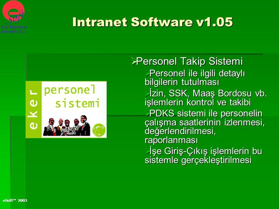 eSoft™ 2003  Personel Takip Sistemi  Personel ile ilgili detaylı bilgilerin tutulması  İzin, SSK, Maaş Bordosu vb. işlemlerin kontrol ve takibi  P