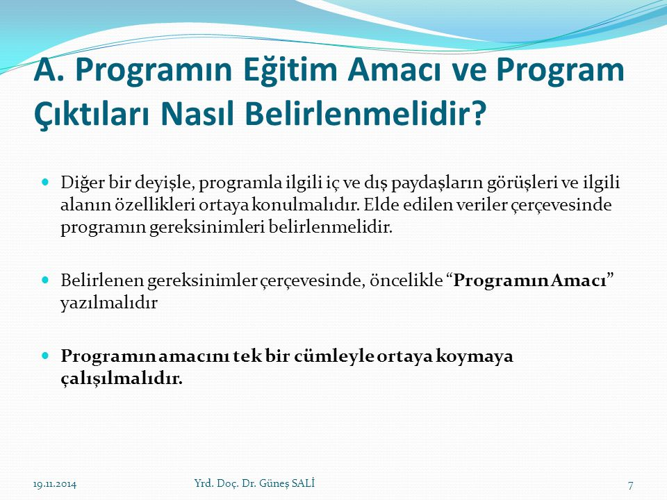 A. Programın Eğitim Amacı ve Program Çıktıları Nasıl Belirlenmelidir? Diğer bir deyişle, programla ilgili iç ve dış paydaşların görüşleri ve ilgili al