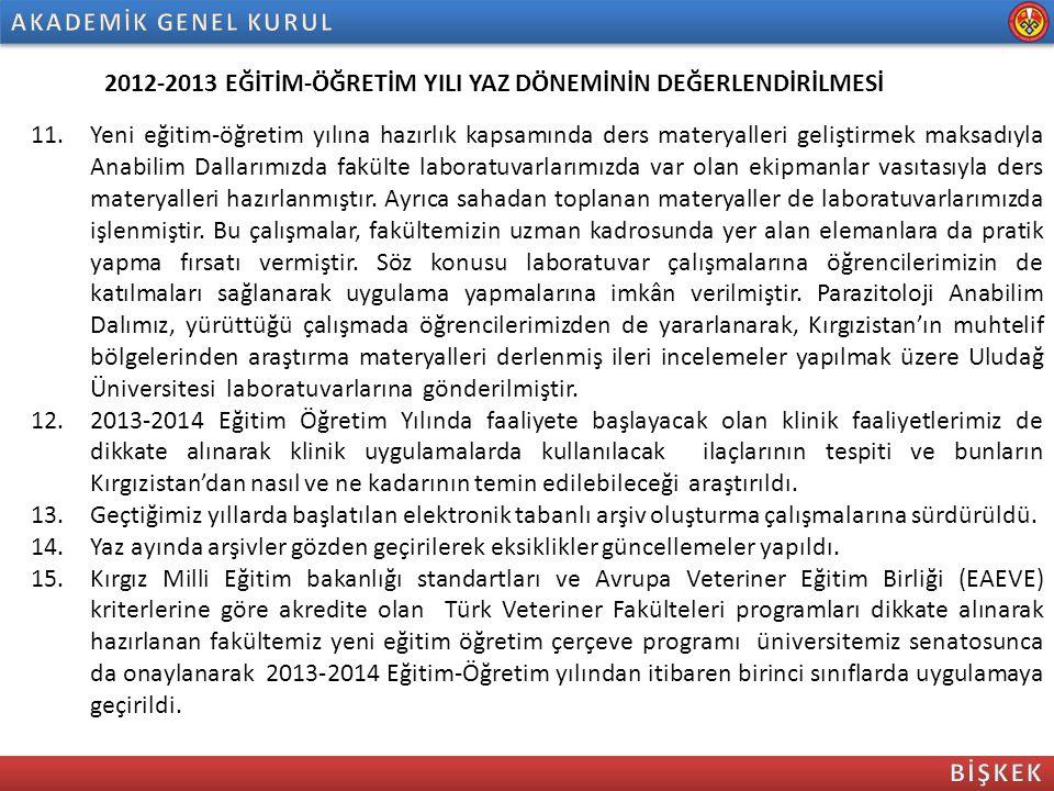 2011-2012 EĞİTİM-ÖĞRETİM YILI YAZ DÖNEMİNİN DEĞERLENDİRİLMESİ 16.Kırgız Milli Eğitim bakanlığı standartları ve Avrupa Veteriner Eğitim Birliği (EAEVE) kriterlerine göre akredite olan Türk Veteriner Fakülteleri programları dikkate alınarak hazırlanan fakültemiz yeni eğitim öğretim çerçeve programı üniversitemiz senatosunca da onaylanarak 2013-2014 Eğitim-Öğretim yılından itibaren birinci sınıflarda uygulamaya geçirildi.