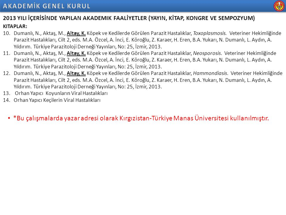 2013 YILI İÇERİSİNDE YAPILAN AKADEMIK FAALİYETLER (YAYIN, KİTAP, KONGRE VE SEMPOZYUM) KONGRE VE SEMPOZYUM: ( 26 tanesi Manas olmak üzere toplam 33 bildiri) 1.*2013-жылдын 06-09- мартында Германиянын Штутгарт шаарындагы Хоэнхайм университетинде өткөрүлгөн International Congress Hidden Hunger Эл аралык конференциясына катышуу.