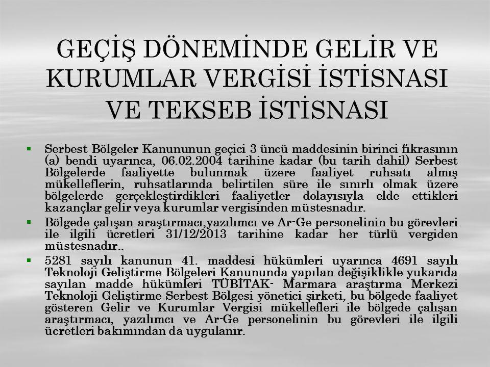 GEÇİŞ DÖNEMİNDE GELİR VE KURUMLAR VERGİSİ İSTİSNASI VE TEKSEB İSTİSNASI   Serbest Bölgeler Kanununun geçici 3 üncü maddesinin birinci fıkrasının (a)
