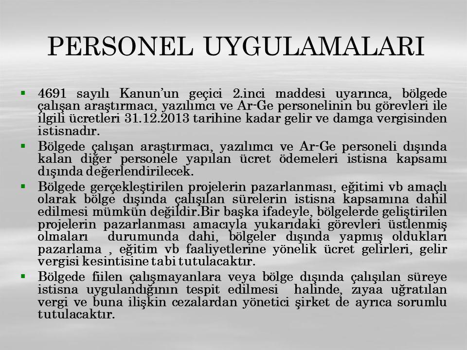 PERSONEL UYGULAMALARI   4691 sayılı Kanun'un geçici 2.inci maddesi uyarınca, bölgede çalışan araştırmacı, yazılımcı ve Ar-Ge personelinin bu görevle