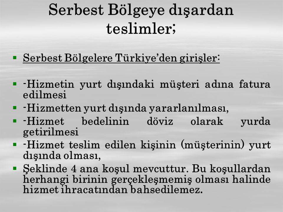   Serbest Bölgelere Türkiye'den girişler:   -Hizmetin yurt dışındaki müşteri adına fatura edilmesi   -Hizmetten yurt dışında yararlanılması,  