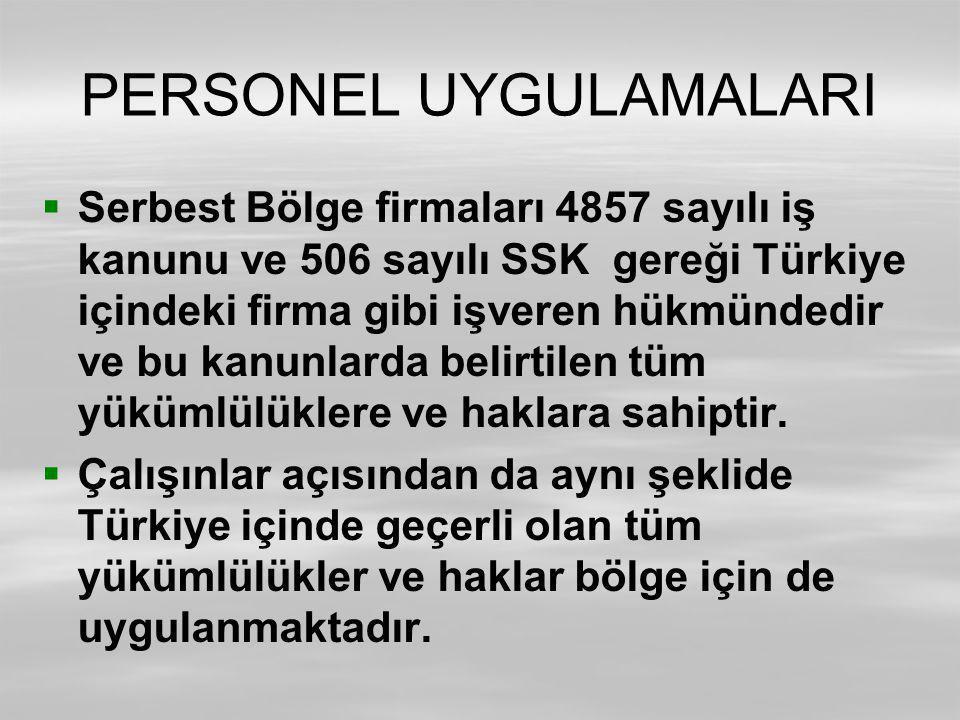 PERSONEL UYGULAMALARI   Serbest Bölge firmaları 4857 sayılı iş kanunu ve 506 sayılı SSK gereği Türkiye içindeki firma gibi işveren hükmündedir ve bu