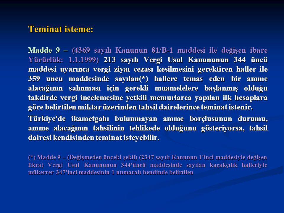 Teminat isteme: Madde 9 – (4369 sayılı Kanunun 81/B-1 maddesi ile değişen ibare Yürürlük: 1.1.1999) 213 sayılı Vergi Usul Kanununun 344 üncü maddesi u
