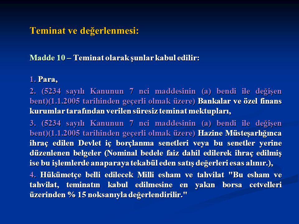 Teminat ve değerlenmesi: Madde 10 – Teminat olarak şunlar kabul edilir: 1. Para, 2. (5234 sayılı Kanunun 7 nci maddesinin (a) bendi ile değişen bent)(