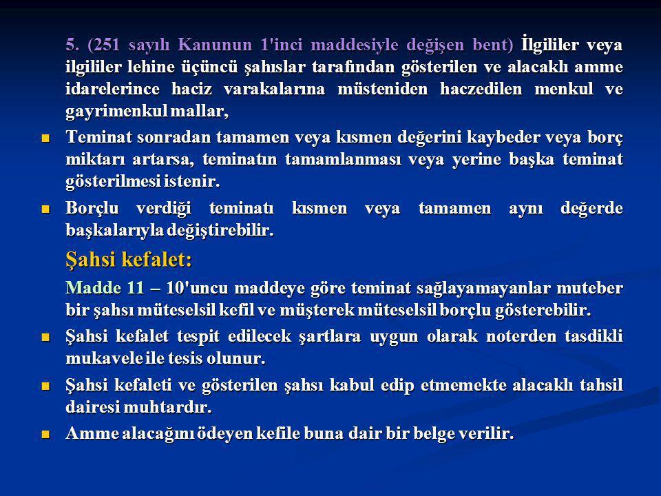 5. (251 sayılı Kanunun 1'inci maddesiyle değişen bent) İlgililer veya ilgililer lehine üçüncü şahıslar tarafından gösterilen ve alacaklı amme idareler