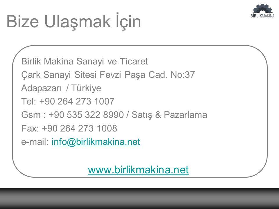 Bize Ulaşmak İçin Birlik Makina Sanayi ve Ticaret Çark Sanayi Sitesi Fevzi Paşa Cad. No:37 Adapazarı / Türkiye Tel: +90 264 273 1007 Gsm : +90 535 322