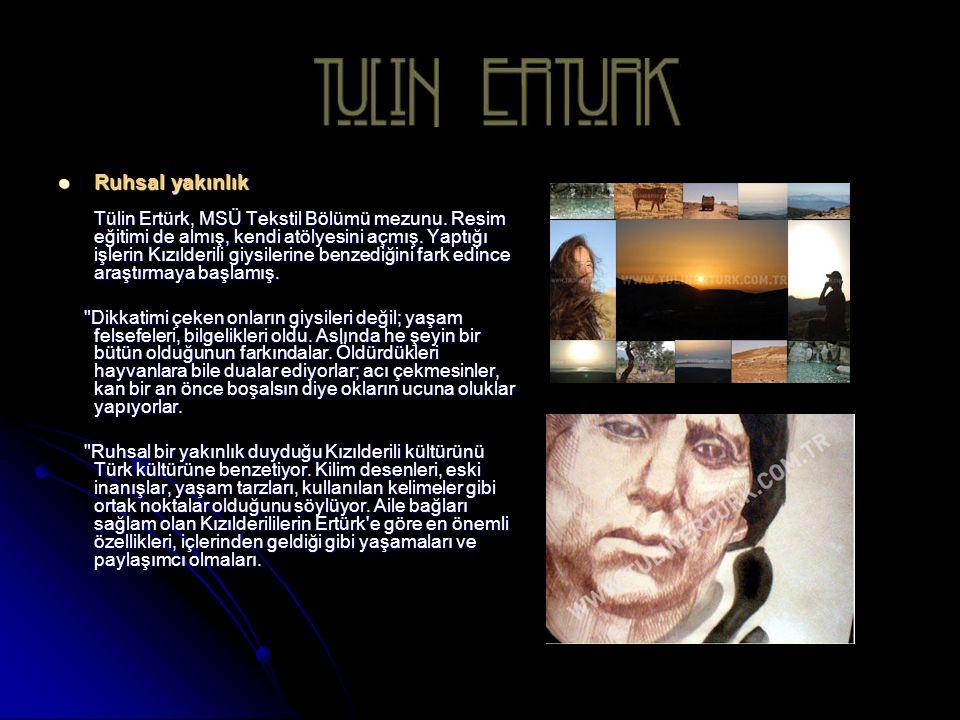 Ruhsal yakınlık Tülin Ertürk, MSÜ Tekstil Bölümü mezunu.