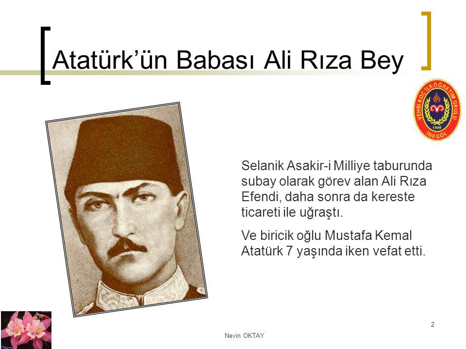 Nevin OKTAY 2 Atatürk'ün Babası Ali Rıza Bey Selanik Asakir-i Milliye taburunda subay olarak görev alan Ali Rıza Efendi, daha sonra da kereste ticaret