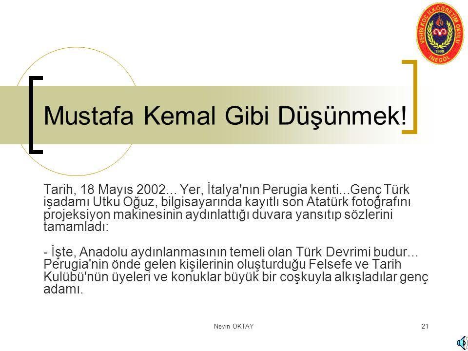 Nevin OKTAY21 Mustafa Kemal Gibi Düşünmek! Tarih, 18 Mayıs 2002... Yer, İtalya'nın Perugia kenti...Genç Türk işadamı Utku Oğuz, bilgisayarında kayıtlı