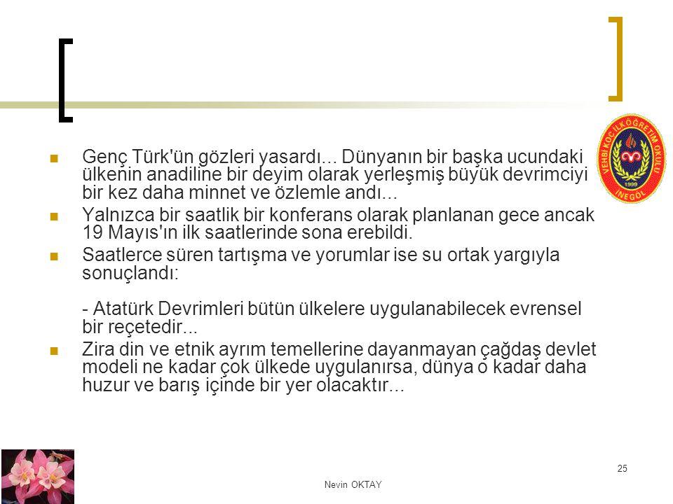 Nevin OKTAY 25 Genç Türk'ün gözleri yasardı... Dünyanın bir başka ucundaki ülkenin anadiline bir deyim olarak yerleşmiş büyük devrimciyi bir kez daha