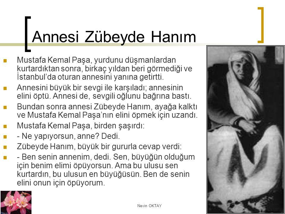 Nevin OKTAY 3 Annesi Zübeyde Hanım Mustafa Kemal Paşa, yurdunu düşmanlardan kurtardıktan sonra, birkaç yıldan beri görmediği ve İstanbul'da oturan ann