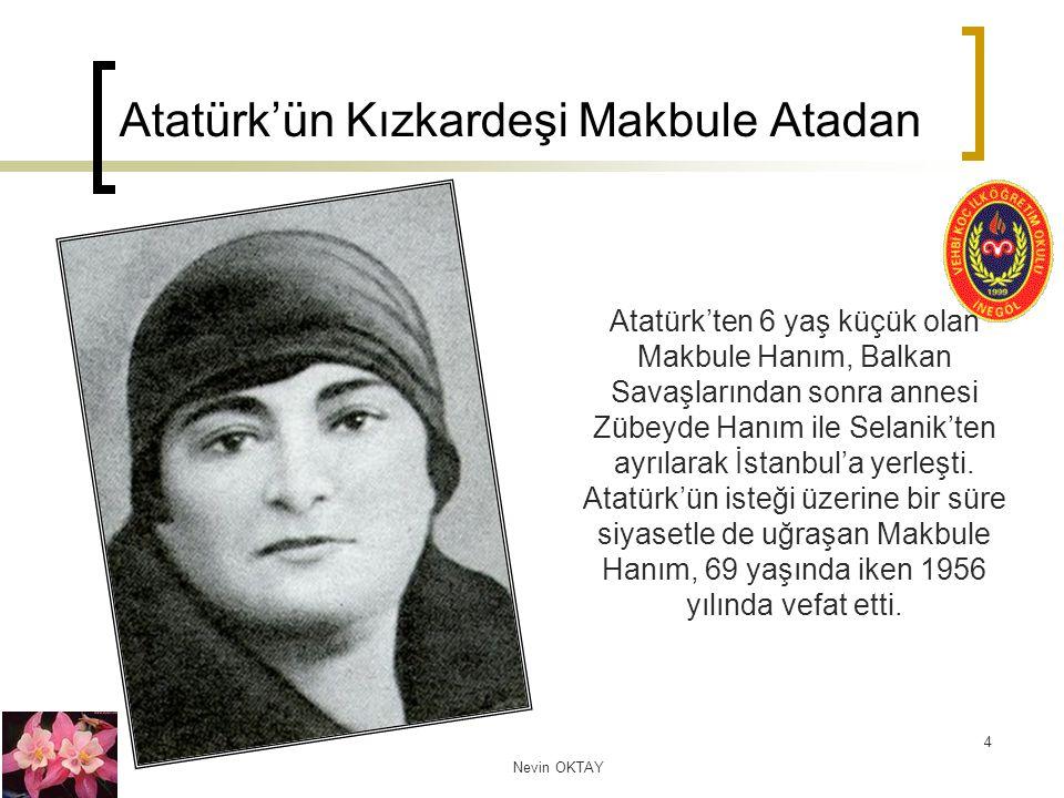 Nevin OKTAY 5 Atatürk'ün Eşi Latife Uşaklıgil İzmir Lisesi'ni bitirdikten sonra Paris ve Londra'da Hukuk okuyarak 1921 yılında Türkiye'ye döndü.