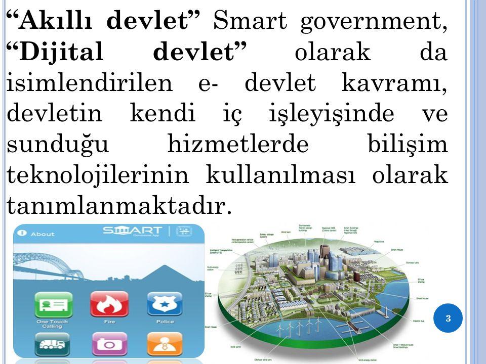 """"""" Akıllı devlet"""" Smart government, """"Dijital devlet"""" olarak da isimlendirilen e- devlet kavramı, devletin kendi iç işleyişinde ve sunduğu hizmetlerde b"""