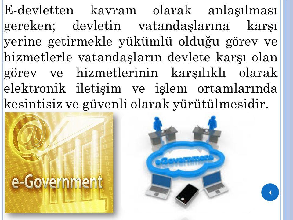E-devletten kavram olarak anlaşılması gereken; devletin vatandaşlarına karşı yerine getirmekle yükümlü olduğu görev ve hizmetlerle vatandaşların devle