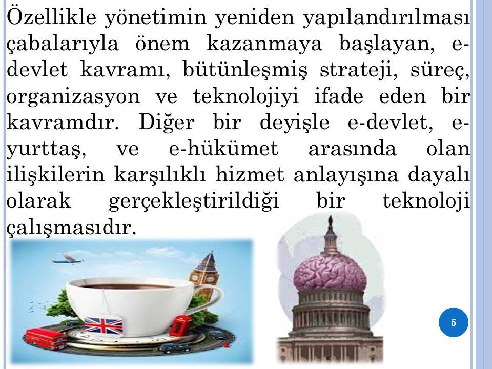 Özellikle yönetimin yeniden yapılandırılması çabalarıyla önem kazanmaya başlayan, e- devlet kavramı, bütünleşmiş strateji, süreç, organizasyon ve tekn
