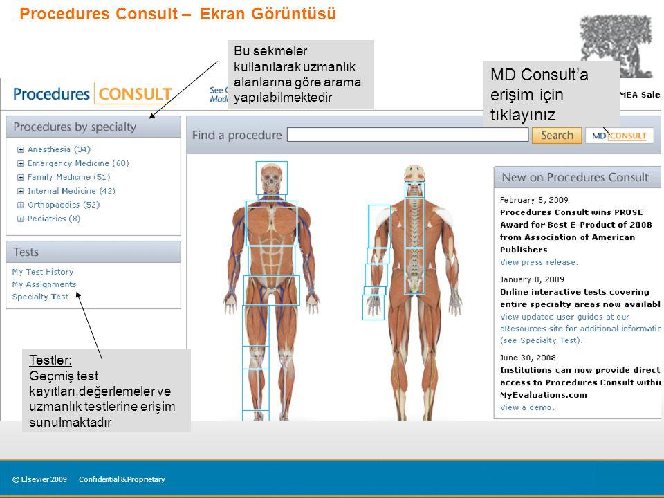 © Elsevier 2009Confidential & Proprietary Procedures Consult – Ekran Görüntüsü Bu sekmeler kullanılarak uzmanlık alanlarına göre arama yapılabilmektedir Testler: Geçmiş test kayıtları,değerlemeler ve uzmanlık testlerine erişim sunulmaktadır MD Consult'a erişim için tıklayınız
