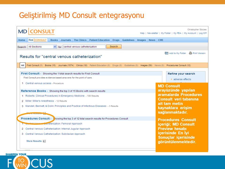 © Elsevier 2009Confidential & Proprietary Geliştirilmiş MD Consult entegrasyonu MD Consult arayüzünde yapılan aramalarda Procedures Consult veri tabanına ait tam metin kaynaklara erişim sağlanmaktadır.