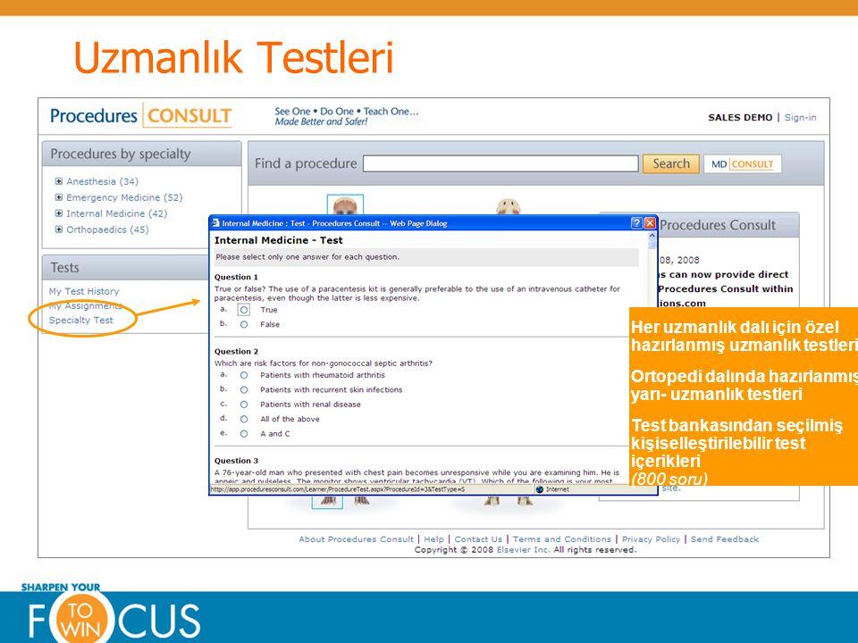 © Elsevier 2009Confidential & Proprietary Uzmanlık Testleri Her uzmanlık dalı için özel hazırlanmış uzmanlık testleri Ortopedi dalında hazırlanmış yarı- uzmanlık testleri Test bankasından seçilmiş kişiselleştirilebilir test içerikleri (800 soru)