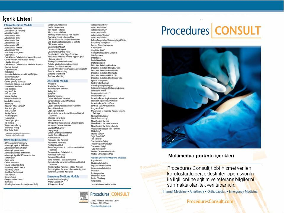 © ExMI 2008 Confidential & Proprietary İçerik Listesi Procedures Consult; tıbbi hizmet verilen kuruluşlarda gerçekleştirilen operasyonlar ile ilgili online eğitim ve referans bilgilerini sunmakta olan tek veri tabanıdır.