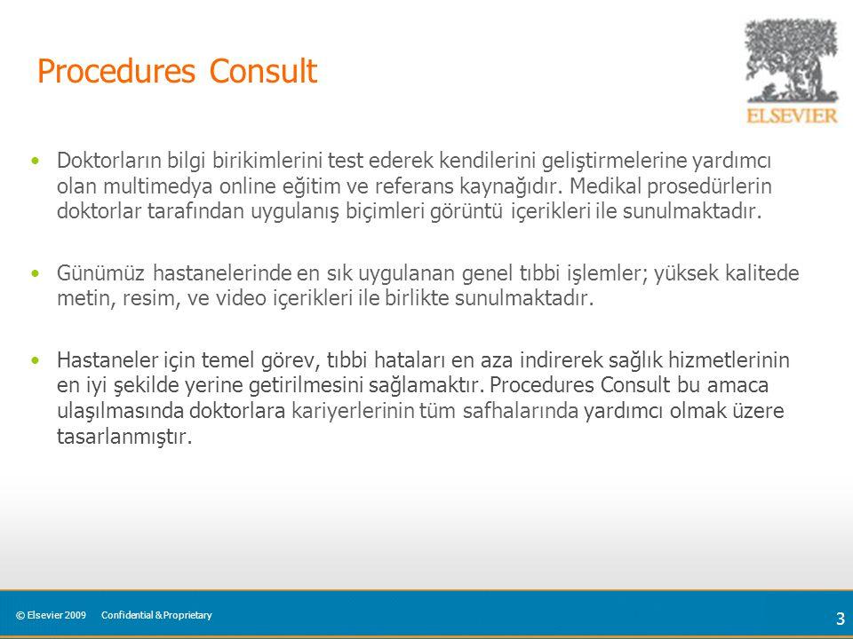 © Elsevier 2009Confidential & Proprietary 3 Procedures Consult Doktorların bilgi birikimlerini test ederek kendilerini geliştirmelerine yardımcı olan multimedya online eğitim ve referans kaynağıdır.