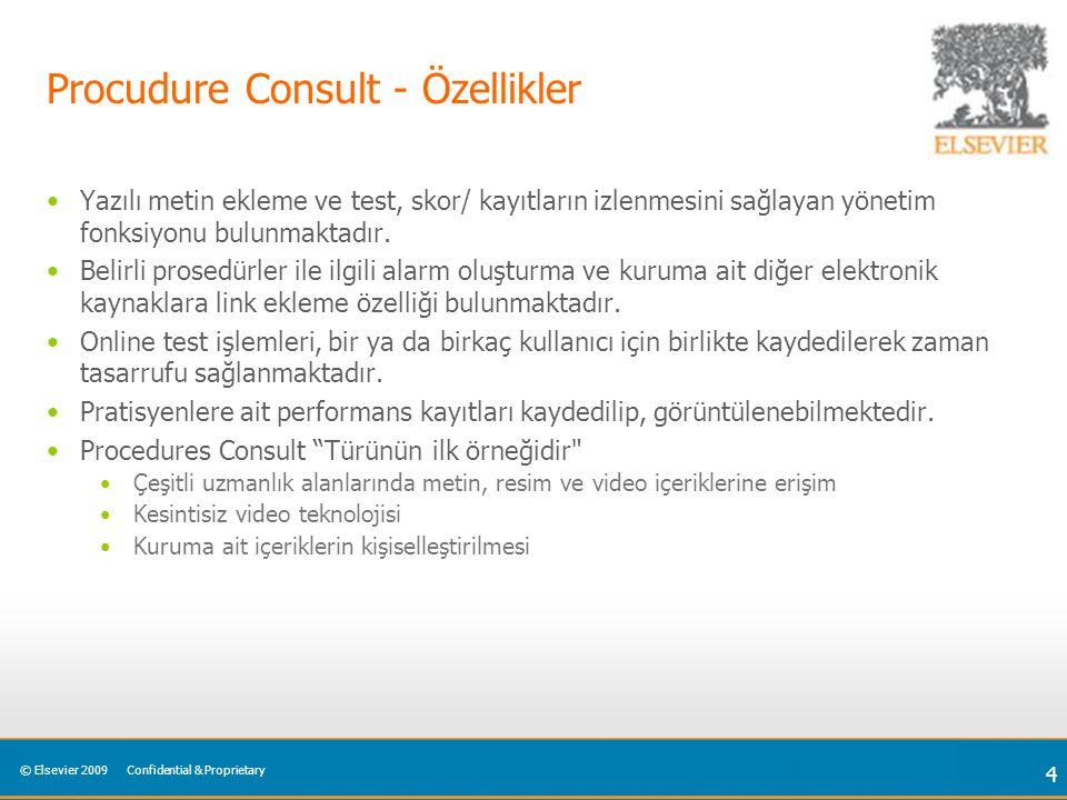 © Elsevier 2009Confidential & Proprietary 4 Procudure Consult - Özellikler Yazılı metin ekleme ve test, skor/ kayıtların izlenmesini sağlayan yönetim fonksiyonu bulunmaktadır.