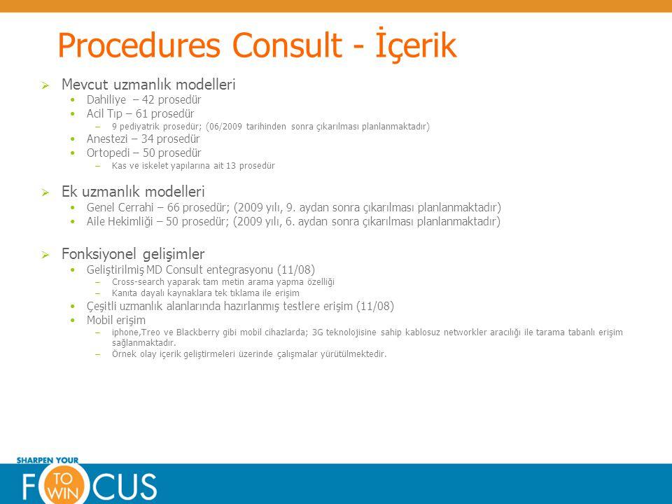 © Elsevier 2009Confidential & Proprietary Procedures Consult - İçerik  Mevcut uzmanlık modelleri Dahiliye – 42 prosedür Acil Tıp – 61 prosedür – 9 pediyatrik prosedür; (06/2009 tarihinden sonra çıkarılması planlanmaktadır) Anestezi – 34 prosedür Ortopedi – 50 prosedür – Kas ve iskelet yapılarına ait 13 prosedür  Ek uzmanlık modelleri Genel Cerrahi – 66 prosedür; (2009 yılı, 9.