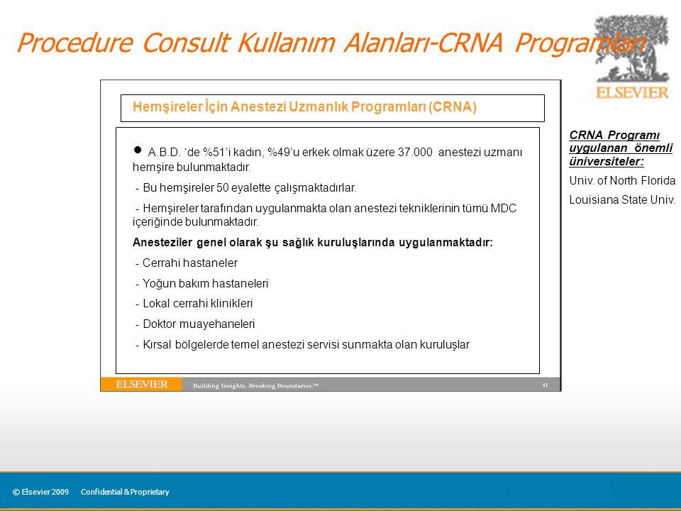 © Elsevier 2009Confidential & Proprietary Procedure Consult Kullanım Alanları-CRNA Programları Hemşireler İçin Anestezi Uzmanlık Programları (CRNA) ● A.B.D.