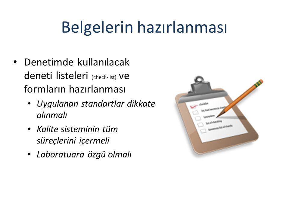 Belgelerin hazırlanması Denetimde kullanılacak deneti listeleri (check-list) ve formların hazırlanması Uygulanan standartlar dikkate alınmalı Kalite s
