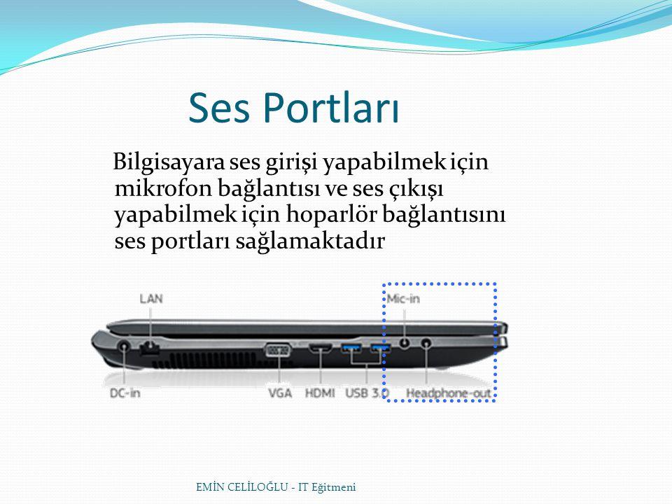 Ses Portları Bilgisayara ses girişi yapabilmek için mikrofon bağlantısı ve ses çıkışı yapabilmek için hoparlör bağlantısını ses portları sağlamaktadır